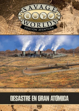 SAVAGE WORLDS: DESASTRE EN GRAN ATOMICA